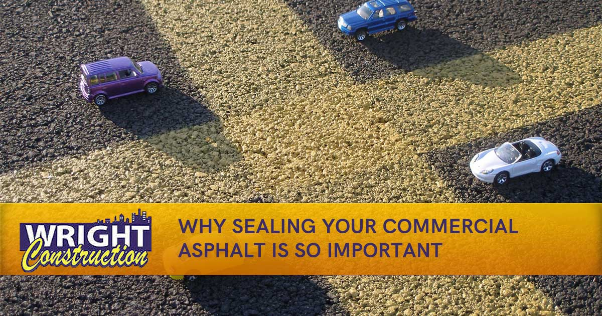 Why Sealing Your Commercial Asphalt is so Important, Wright Construction, Murfreesboro TN